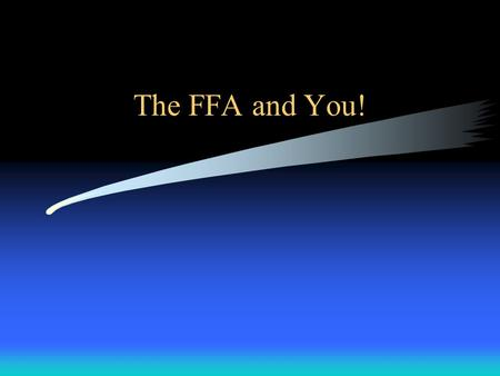 The FFA and You!. What are the purposes of the FFA? Scholarship Cooperation Recreation Service Thrift Improved Agriculture Leadership Citizenship Patriotism.