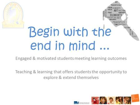 Begin with the end in mind... Engaged & motivated students meeting learning outcomes Teaching & learning that offers students the opportunity to explore.