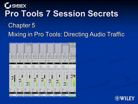 Pro Tools 7 Session Secrets Chapter 5 Mixing in Pro Tools: Directing Audio Traffic.