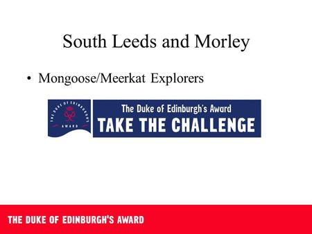 South Leeds and Morley Mongoose/Meerkat Explorers.