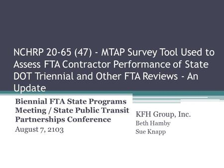 NCHRP 20-65 (47) - MTAP Survey Tool Used to Assess FTA Contractor Performance of State DOT Triennial and Other FTA Reviews - An Update Biennial FTA State.