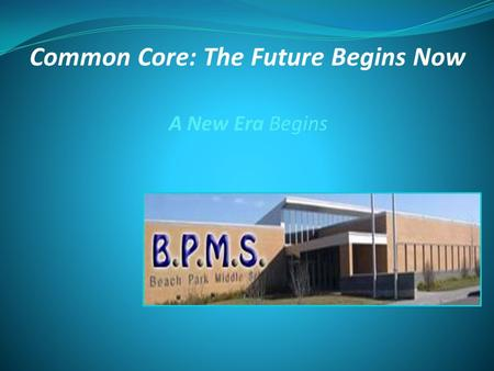 A New Era Begins Common Core: The Future Begins Now.