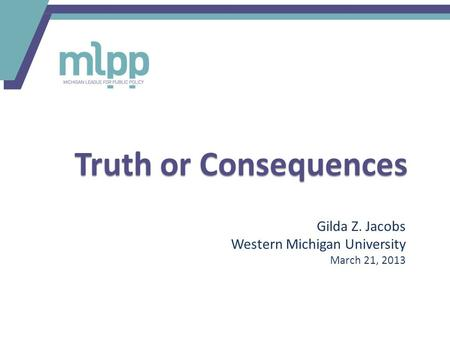 Truth or Consequences Gilda Z. Jacobs Western Michigan University March 21, 2013.