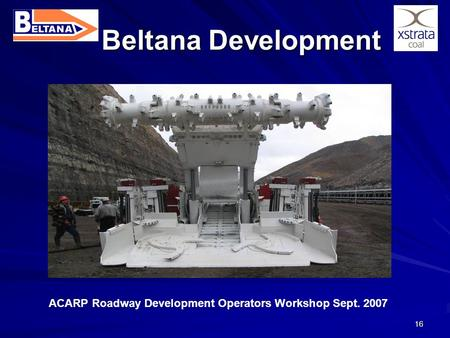 16 Beltana Development ACARP Roadway Development Operators Workshop Sept. 2007.