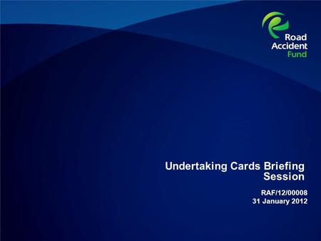 Undertaking Cards Briefing Session RAF/12/00008 31 January 2012.