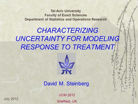 CHARACTERIZING UNCERTAINTY FOR MODELING RESPONSE TO TREATMENT Tel-Aviv University Faculty of Exact Sciences Department of Statistics and Operations Research.