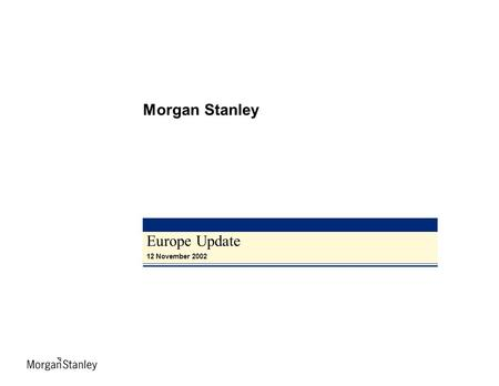 This slide is part of a presentation by Morgan Stanley and is intended to be viewed as part of that presentation. The presentation is based on information.