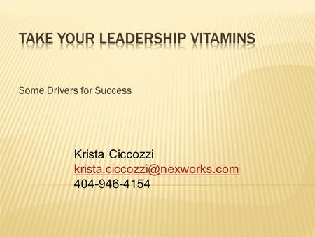 Some Drivers for Success Krista Ciccozzi 404-946-4154.