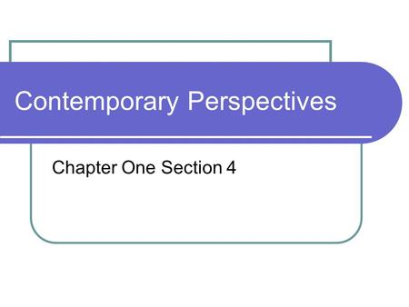 Contemporary Perspectives Chapter One Section 4. Essential Question: What are some of the psychological perspectives used by psychologists? Found on pages.