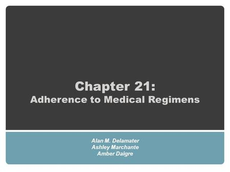 Chapter 21: Adherence to Medical Regimens Alan M. Delamater Ashley Marchante Amber Daigre.