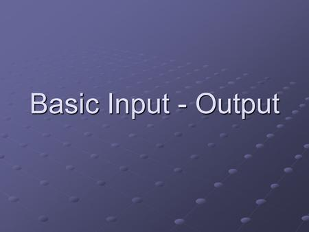 Basic Input - Output. Output functions  printf() – is a library function that displays information on-screen. The statement can display a simple text.
