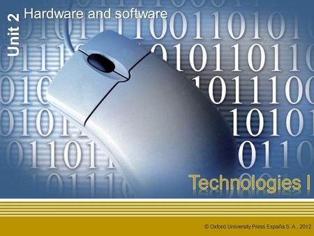 © Oxford University Press España S. A., 2012 Unit 2 Hardware and software.