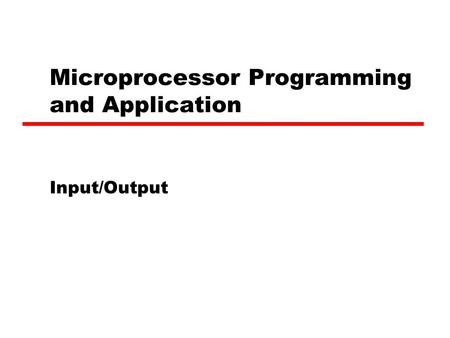 Microprocessor Programming and Application Input/Output.