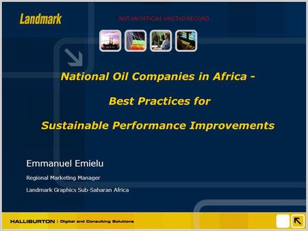 National Oil Companies in Africa - Best Practices for Sustainable Performance Improvements Emmanuel Emielu Regional Marketing Manager Landmark Graphics.
