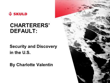 CHARTERERS' DEFAULT: Security and Discovery in the U.S. By Charlotte Valentin.