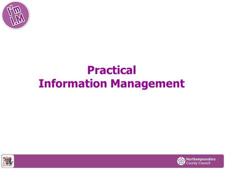 Practical Information Management. Privacy Notice (Principle 1 & 2) In general terms, a privacy notice should state: the purpose or purposes for which.