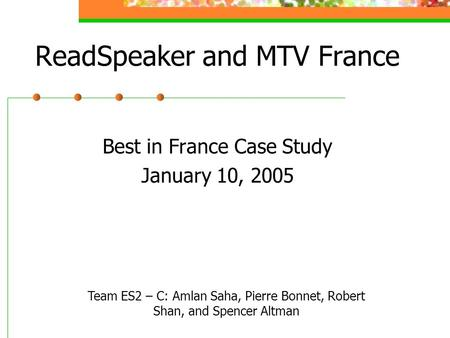 ReadSpeaker and MTV France Best in France Case Study January 10, 2005 Team ES2 – C: Amlan Saha, Pierre Bonnet, Robert Shan, and Spencer Altman.
