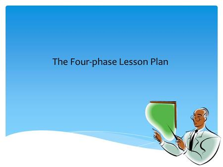 The Four-phase Lesson Plan.  Requirement to be promoted  Builds confidence in communication skills  Promotes leadership ability  A requirement to.