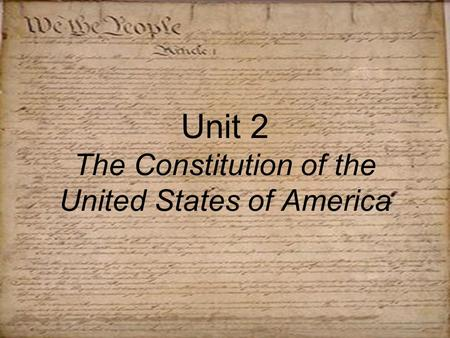 Unit 2 The Constitution of the United States of America.