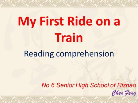 My First Ride on a Train Reading comprehension No 6 Senior High School of Rizhao Chen Feng.