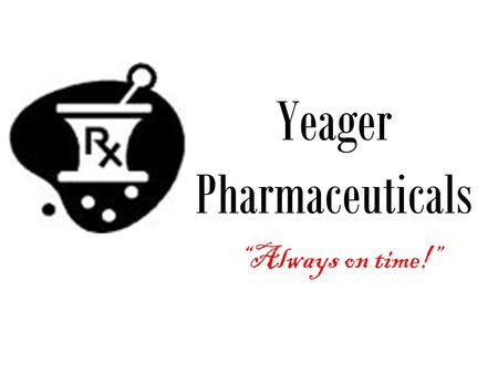 "Yeager Pharmaceuticals ""Always on time!"". The Company Yeager Pharmaceuticals currently warehouses and delivers medication and various medical supplies."