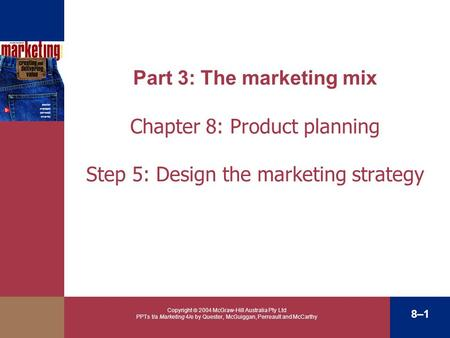 Copyright  2004 McGraw-Hill Australia Pty Ltd PPTs t/a Marketing 4/e by Quester, McGuiggan, Perreault and McCarthy 8–1 Part 3: The marketing mix Chapter.