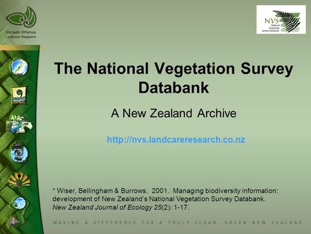 The National Vegetation Survey Databank A New Zealand Archive  * Wiser, Bellingham & Burrows. 2001. Managing biodiversity.