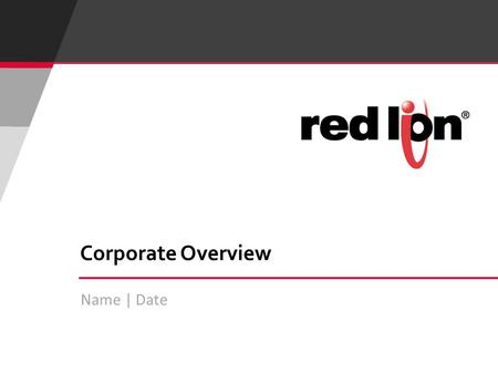 Name | Date Corporate Overview. 2 © Red Lion Controls Inc.  Our Company –About Red Lion Controls –Spectris Parent Company –Customer Value  Our Products.