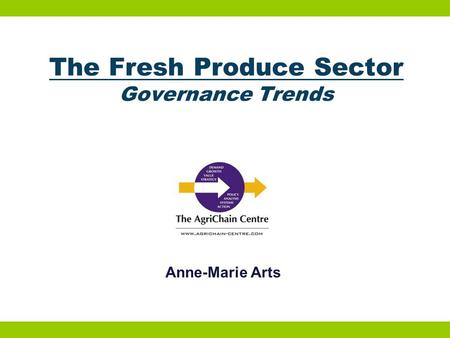 The Fresh Produce Sector Governance Trends Anne-Marie Arts.