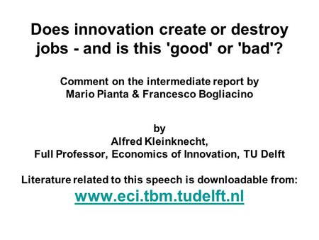 Does innovation create or destroy jobs - and is this 'good' or 'bad'? Comment on the intermediate report by Mario Pianta & Francesco Bogliacino by Alfred.