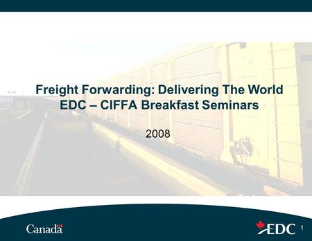 1 Freight Forwarding: Delivering The World EDC – CIFFA Breakfast Seminars 2008.