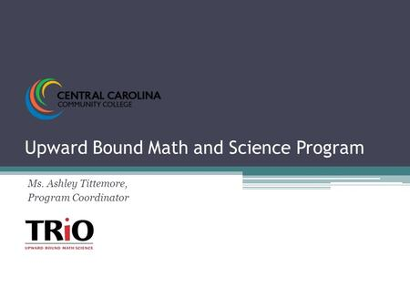 Upward Bound Math and Science Program Ms. Ashley Tittemore, Program Coordinator.