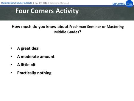 Four Corners Activity How much do you know about Freshman Seminar or Mastering Middle Grades ? A great deal A moderate amount A little bit Practically.