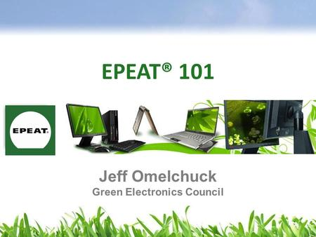 EPEAT® 101 Jeff Omelchuck Green Electronics Council.
