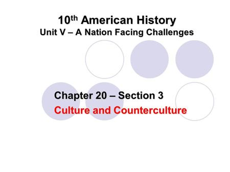 10 th American History Unit V – A Nation Facing Challenges Chapter 20 – Section 3 Culture and Counterculture.