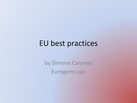 EU best practices by Simone Caramel Eurogems aps.