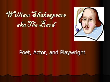 William Shakespeare aka The Bard Poet, Actor, and Playwright.