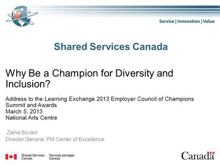 Shared Services Canada Why Be a Champion for Diversity and Inclusion? Address to the Learning Exchange 2013 Employer Council of Champions Summit and Awards.