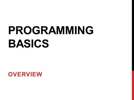 PROGRAMMING BASICS OVERVIEW.  What is computer programming?  The objective of programming is to give the computer detailed instructions to solve a desired.