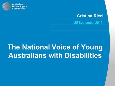 Cristina Ricci 25 September 2012 The National Voice of Young Australians with Disabilities.