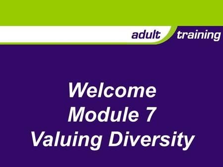 Welcome Module 7 Valuing Diversity. Description Ensuring that Scouting is available to all and that diversity is valued.