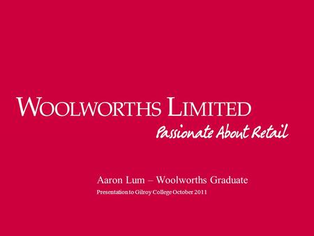 Aaron Lum – Woolworths Graduate Presentation to Gilroy College October 2011.