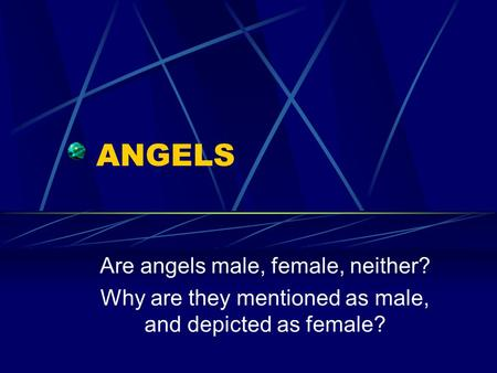 ANGELS Are angels male, female, neither? Why are they mentioned as male, and depicted as female?