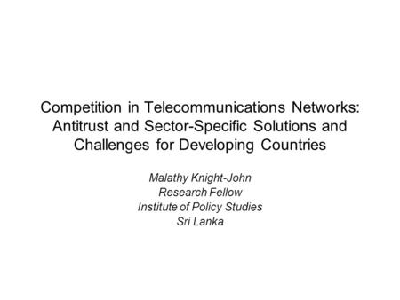 Competition in Telecommunications Networks: Antitrust and Sector-Specific Solutions and Challenges for Developing Countries Malathy Knight-John Research.