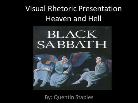 Visual Rhetoric Presentation Heaven and Hell By: Quentin Staples.