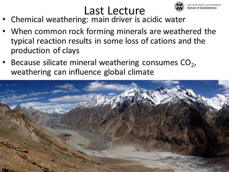 Last Lecture Chemical weathering: main driver is acidic water When common rock forming minerals are weathered the typical reaction results in some loss.