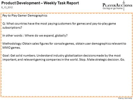 Klancy Kennedy Product Development – Weekly Task Report 8_13_2012 Pay to Play Gamer Demographics Q: What countries have the most paying customers for games.