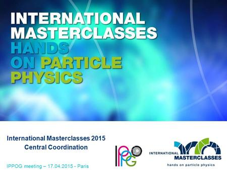 International Masterclasses 2015 Central Coordination IPPOG meeting – 17.04.2015 - Paris.