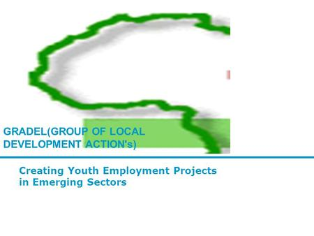 Creating Youth Employment Projects in Emerging Sectors GRADEL(GROUP OF LOCAL DEVELOPMENT ACTION's)