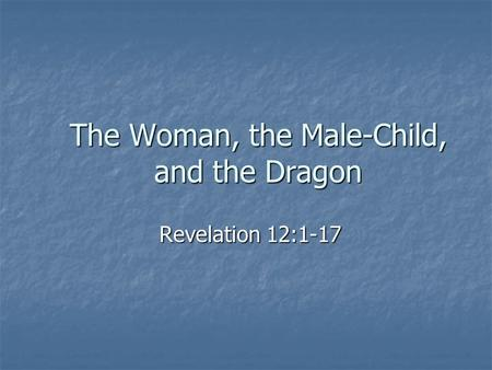 The Woman, the Male-Child, and the Dragon Revelation 12:1-17.